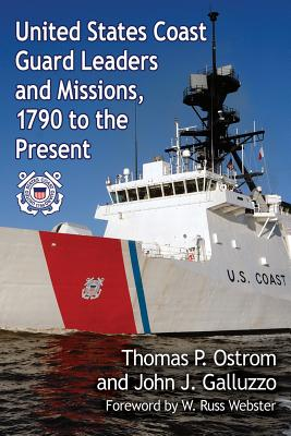 United States Coast Guard Leaders and Missions, 1790 to the Present By Ostrom, Thomas P./ Galluzzo, John J.