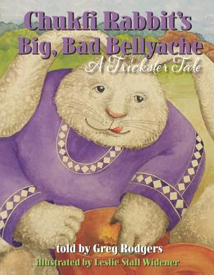 Chukfi Rabbit's Big, Bad Bellyache By Rodgers, Greg (RTL)/ Widener, Leslie (ILT)